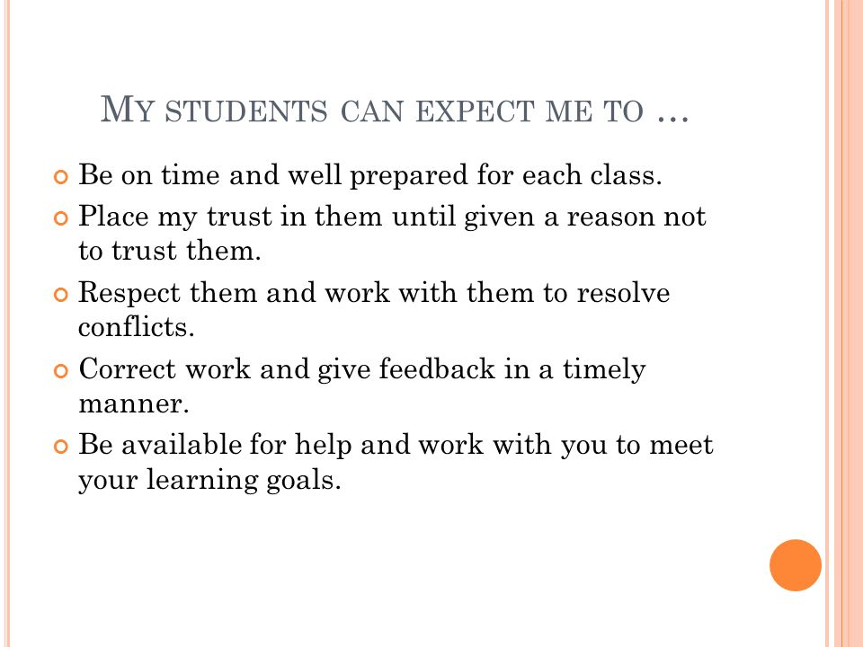 M Y STUDENTS CAN EXPECT ME TO … Be on time and well prepared for each class.