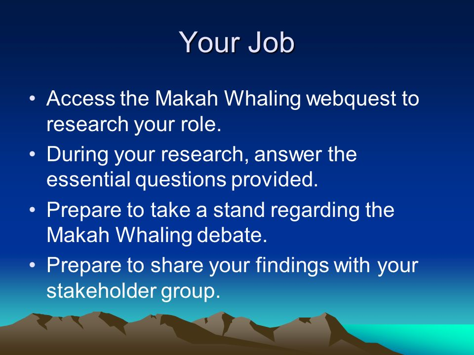 Your Job Access the Makah Whaling webquest to research your role.