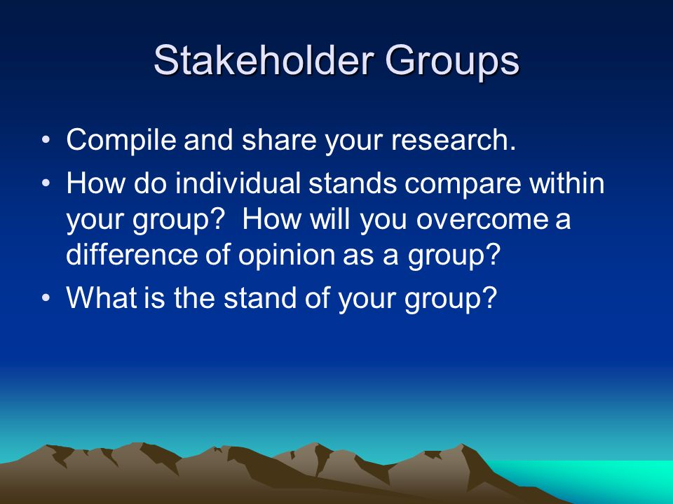 Stakeholder Groups Compile and share your research.