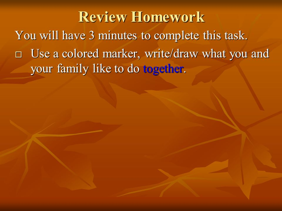 Review Homework You will have 3 minutes to complete this task.