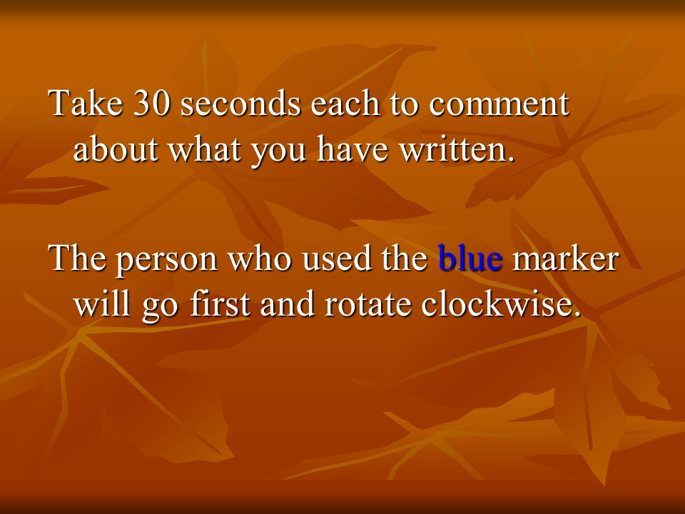 Take 30 seconds each to comment about what you have written.