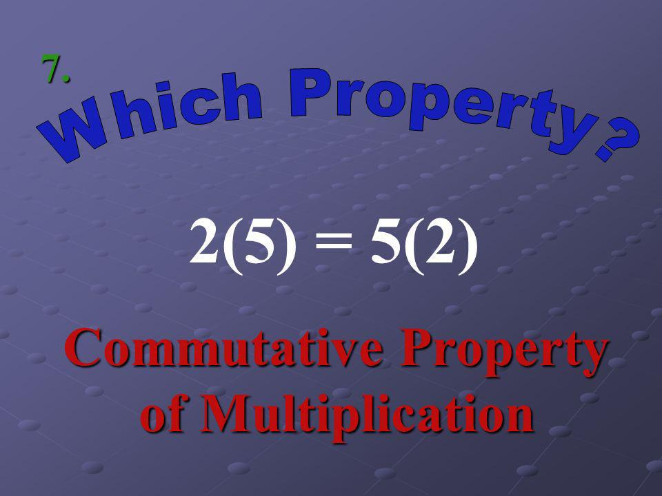 17 + (-17) = 0 Inverse Property of Addition 6.