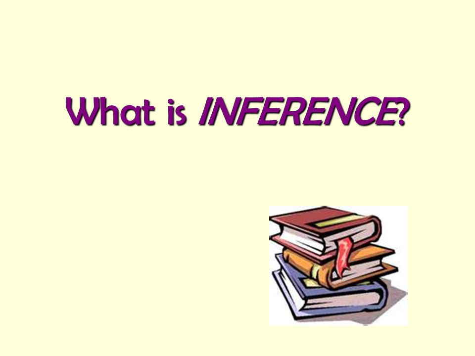 What is INFERENCE