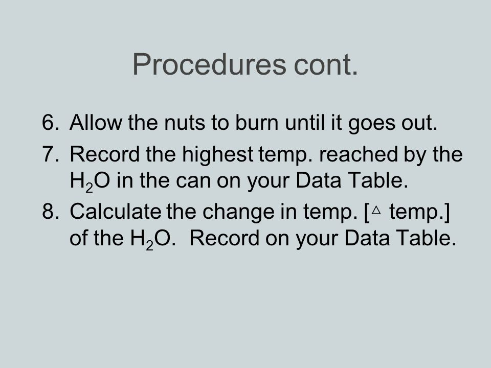 Procedures cont. 6.Allow the nuts to burn until it goes out.