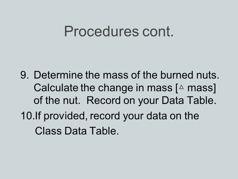 Procedures cont. 9.Determine the mass of the burned nuts.
