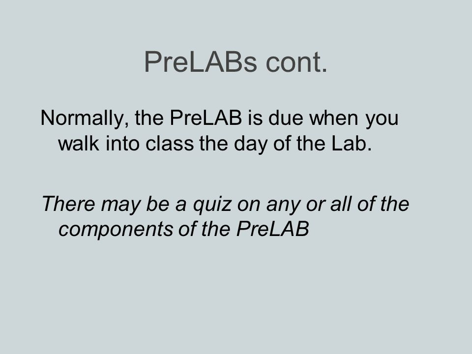 PreLABs cont. Normally, the PreLAB is due when you walk into class the day of the Lab.