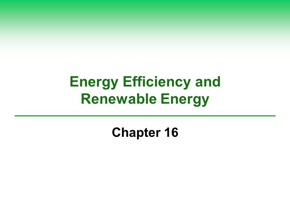 Energy Efficiency and Renewable Energy Chapter 16