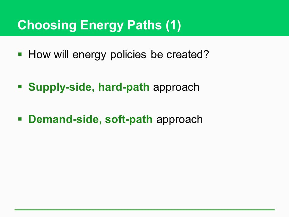 Choosing Energy Paths (1) How will energy policies be created.