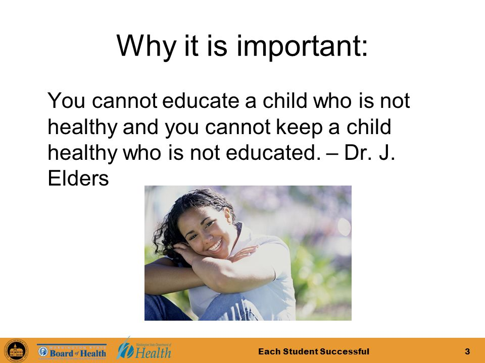 Each Student Successful3 Why it is important: You cannot educate a child who is not healthy and you cannot keep a child healthy who is not educated.
