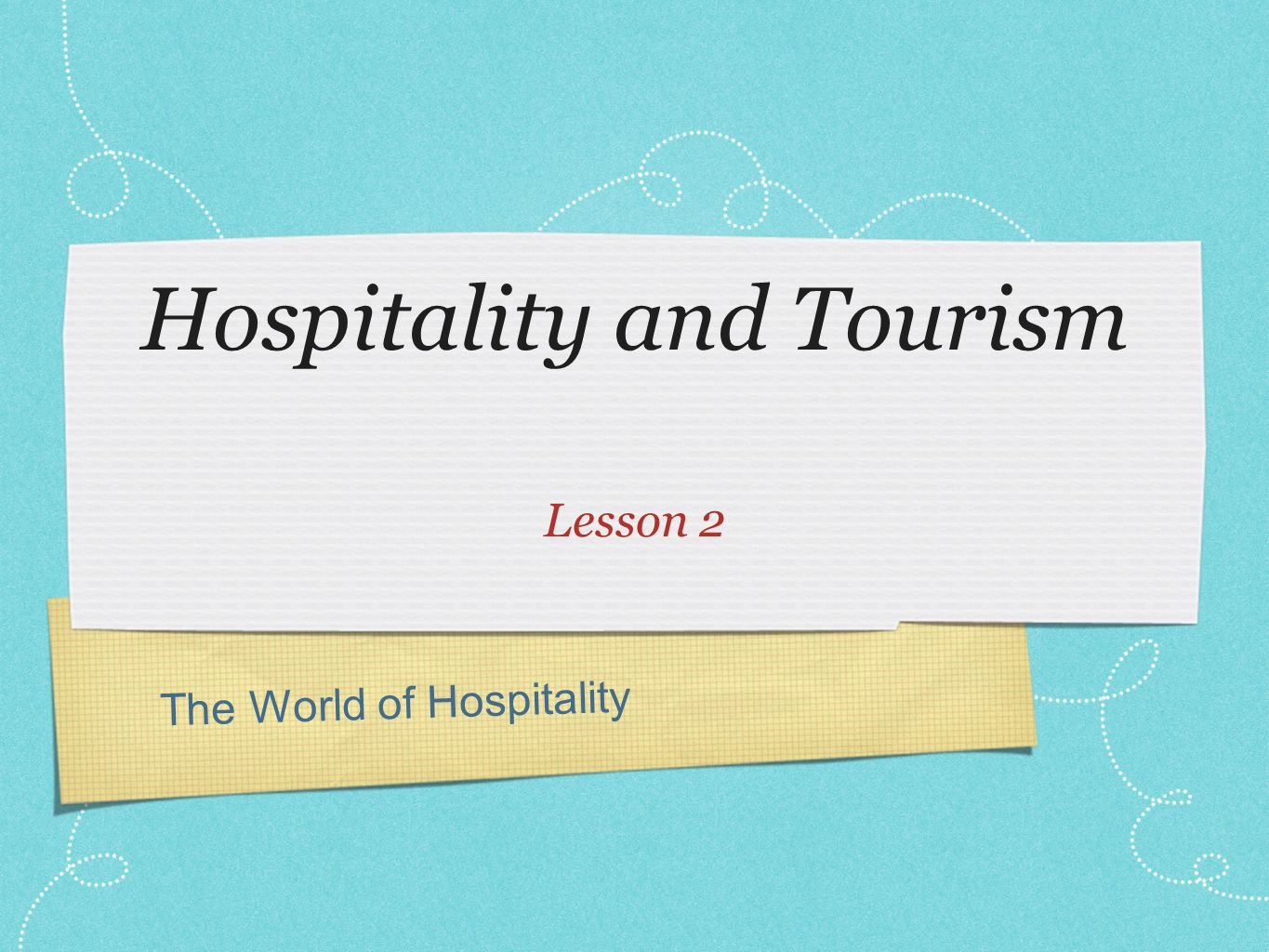 The World of Hospitality Hospitality and Tourism Lesson 2