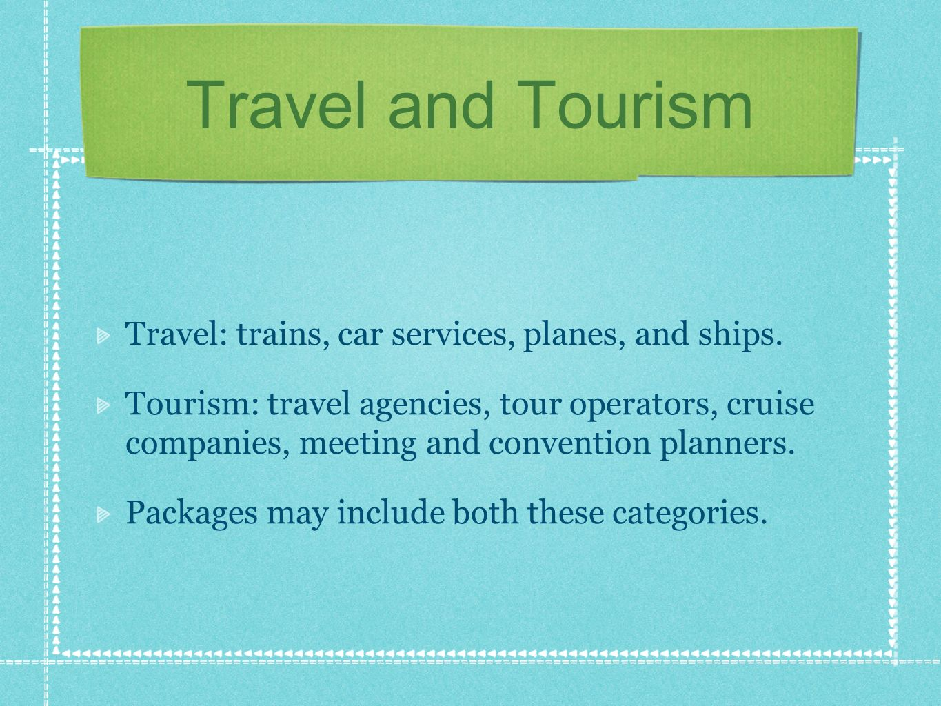 Travel and Tourism Travel: trains, car services, planes, and ships.