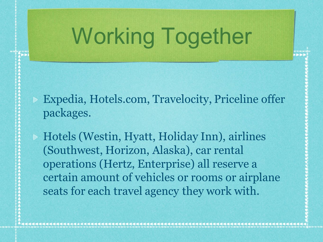 Working Together Expedia, Hotels.com, Travelocity, Priceline offer packages.