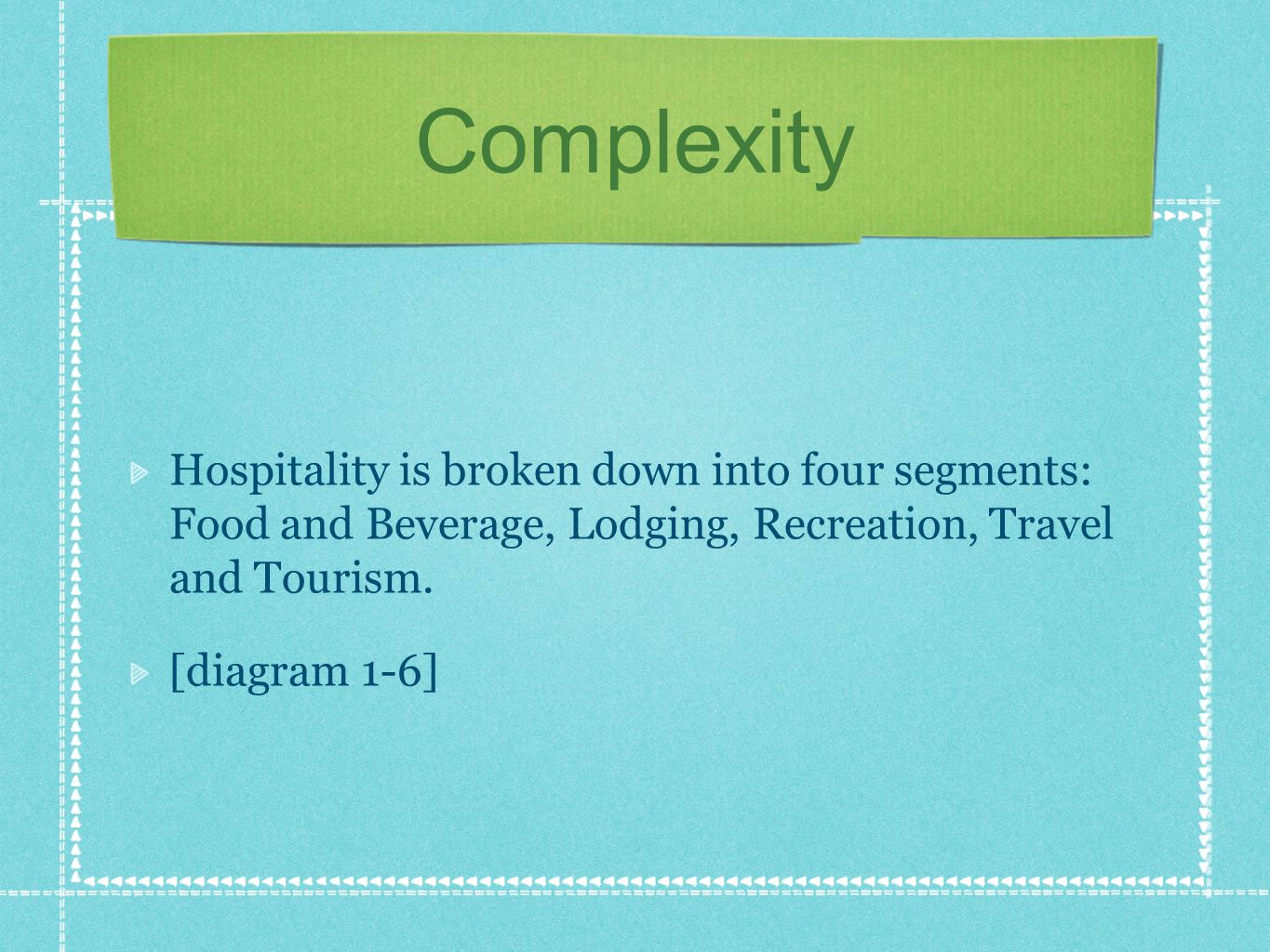 Complexity Hospitality is broken down into four segments: Food and Beverage, Lodging, Recreation, Travel and Tourism.