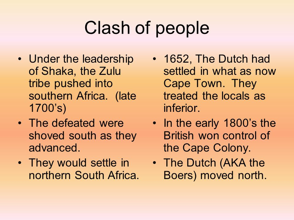 Clash of people Under the leadership of Shaka, the Zulu tribe pushed into southern Africa.