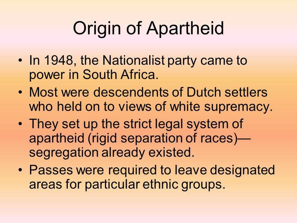 Origin of Apartheid In 1948, the Nationalist party came to power in South Africa.