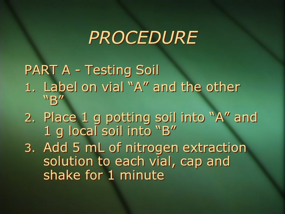 PROCEDURE PART A - Testing Soil 1. Label on vial A and the other B 2.