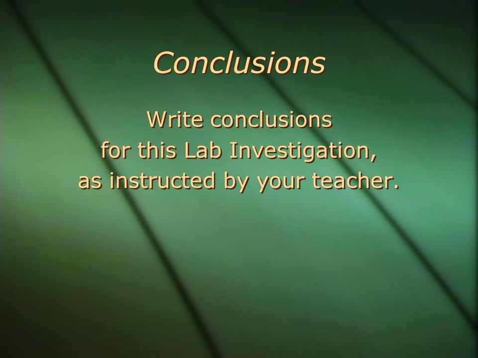 Conclusions Write conclusions for this Lab Investigation, as instructed by your teacher.