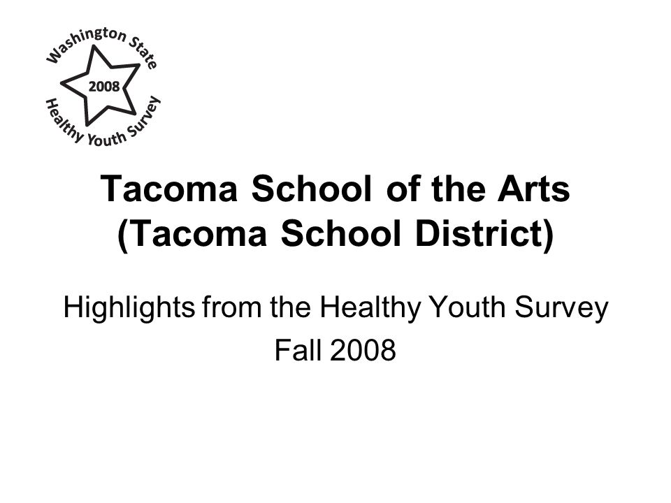Tacoma School of the Arts (Tacoma School District) Highlights from the Healthy Youth Survey Fall 2008