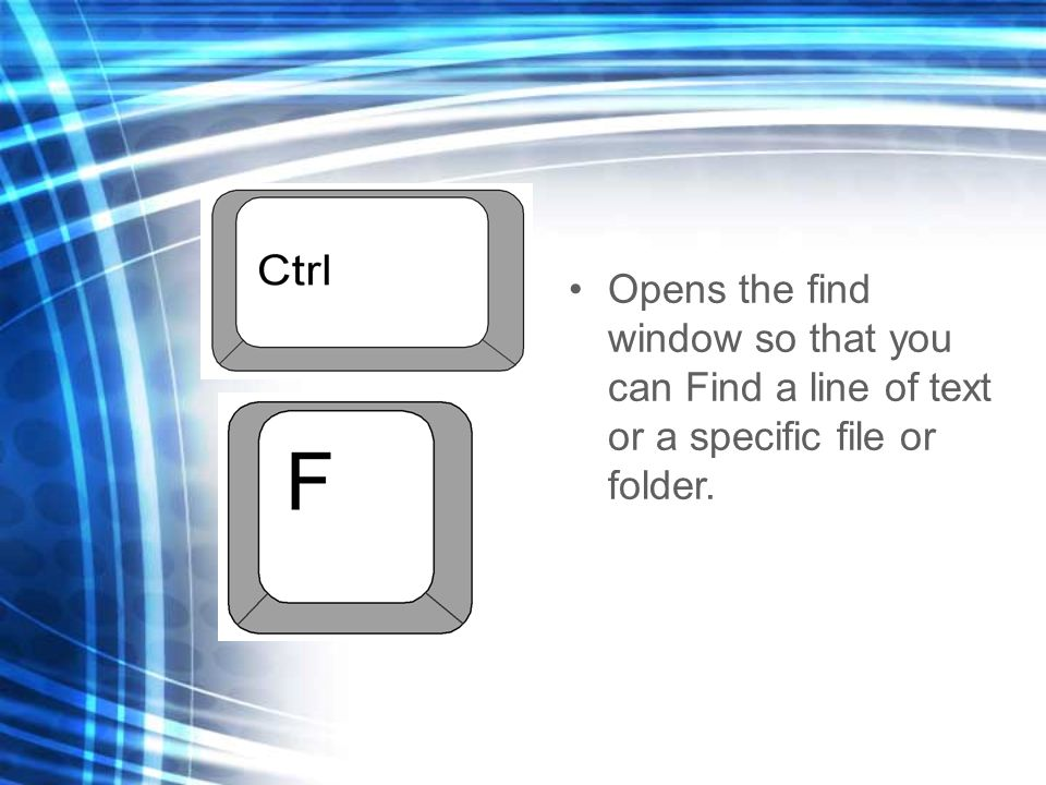 Opens the find window so that you can Find a line of text or a specific file or folder.
