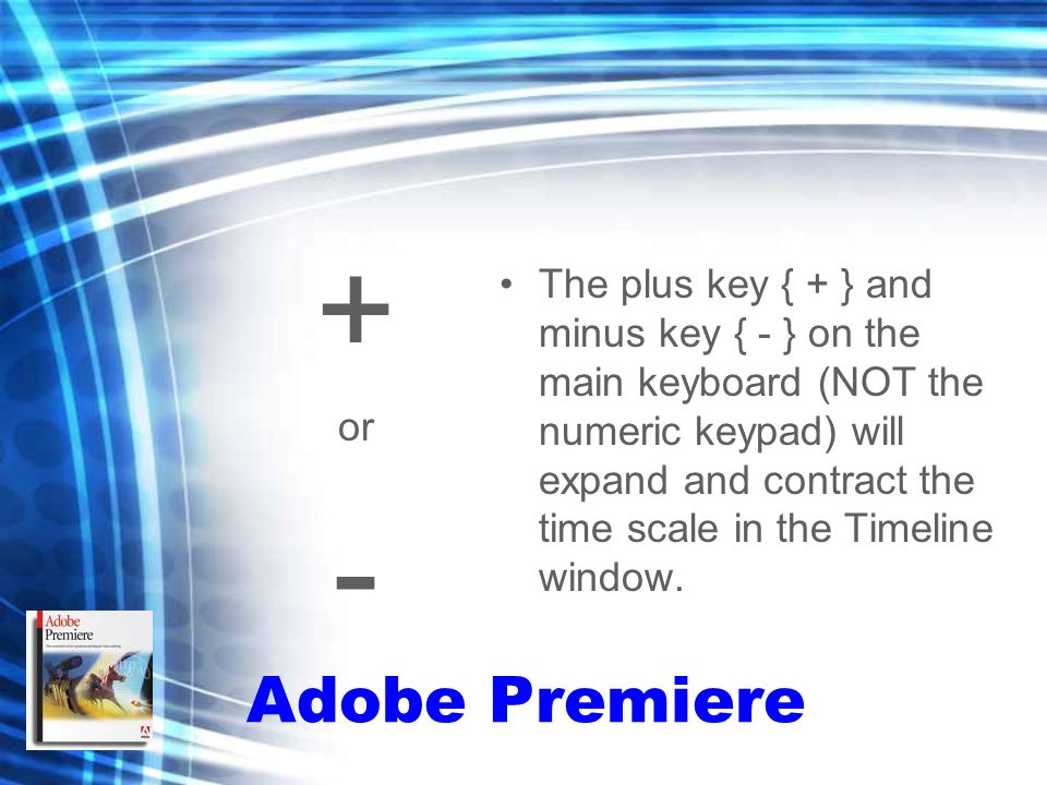 + or - The plus key { + } and minus key { - } on the main keyboard (NOT the numeric keypad) will expand and contract the time scale in the Timeline window.