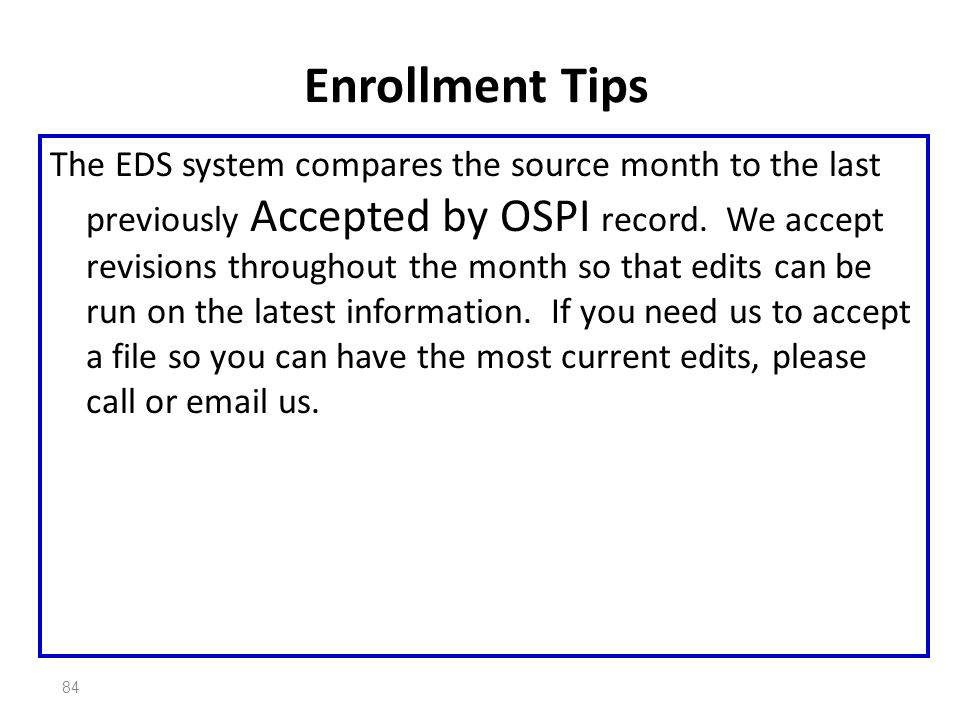 84 Enrollment Tips The EDS system compares the source month to the last previously Accepted by OSPI record.
