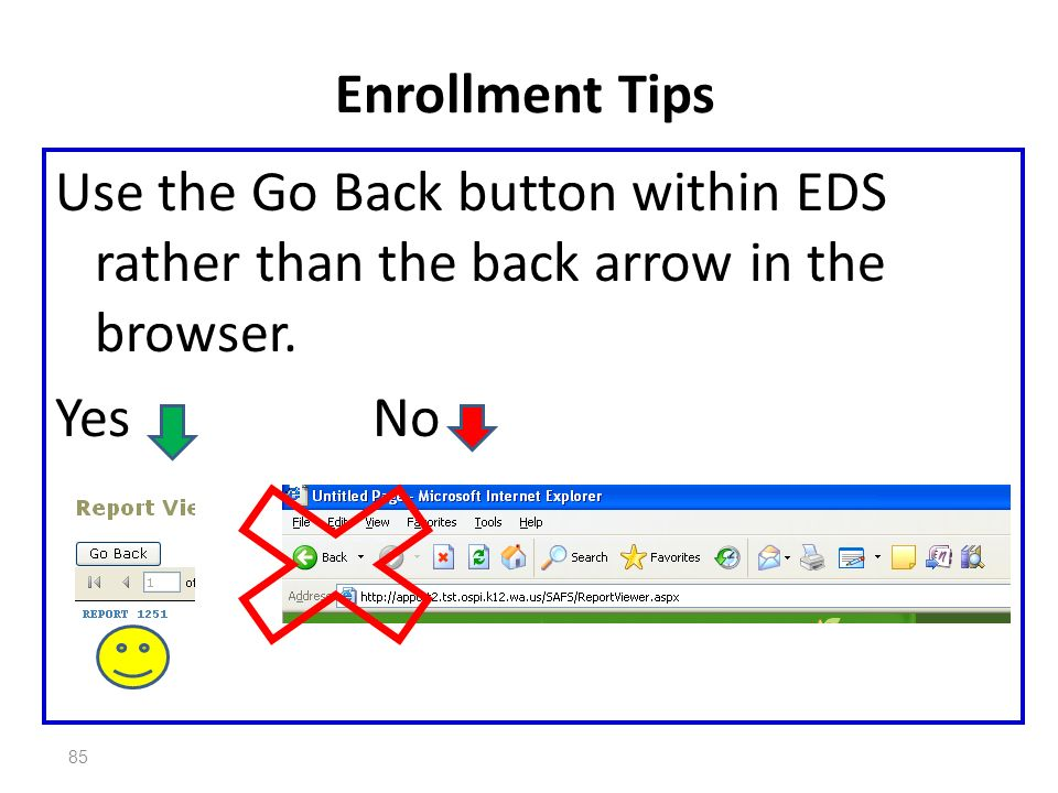 85 Enrollment Tips Use the Go Back button within EDS rather than the back arrow in the browser.