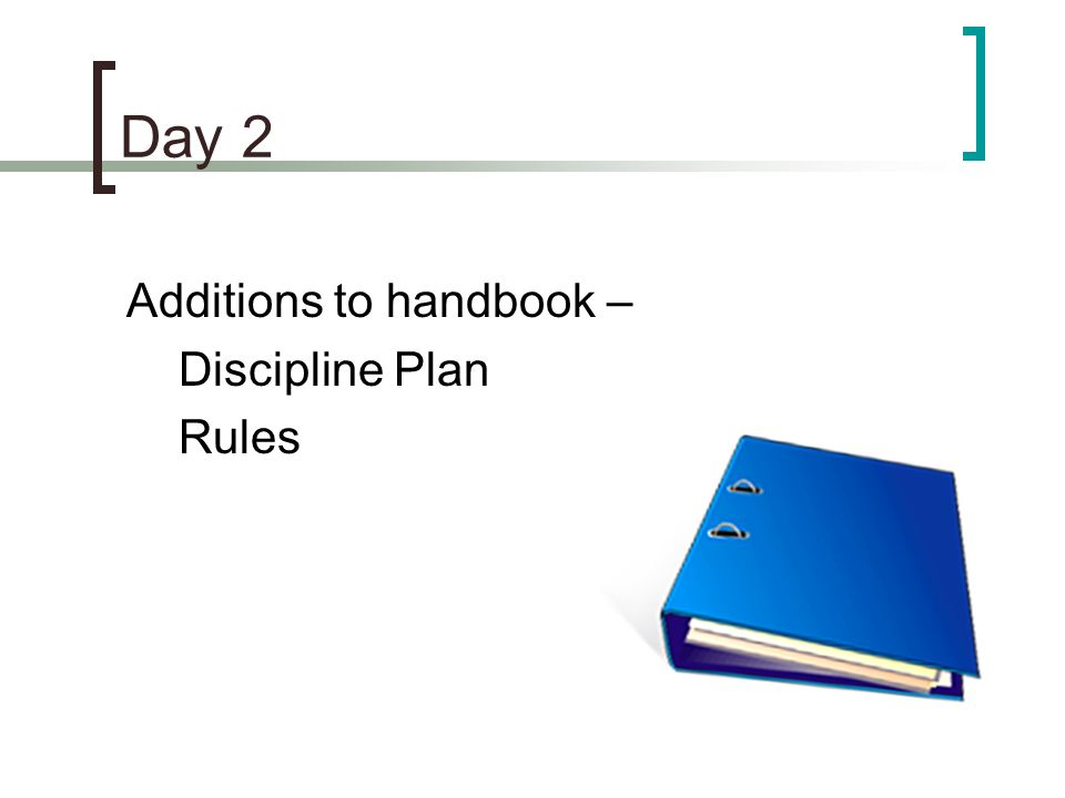Day 2 Additions to handbook – Discipline Plan Rules