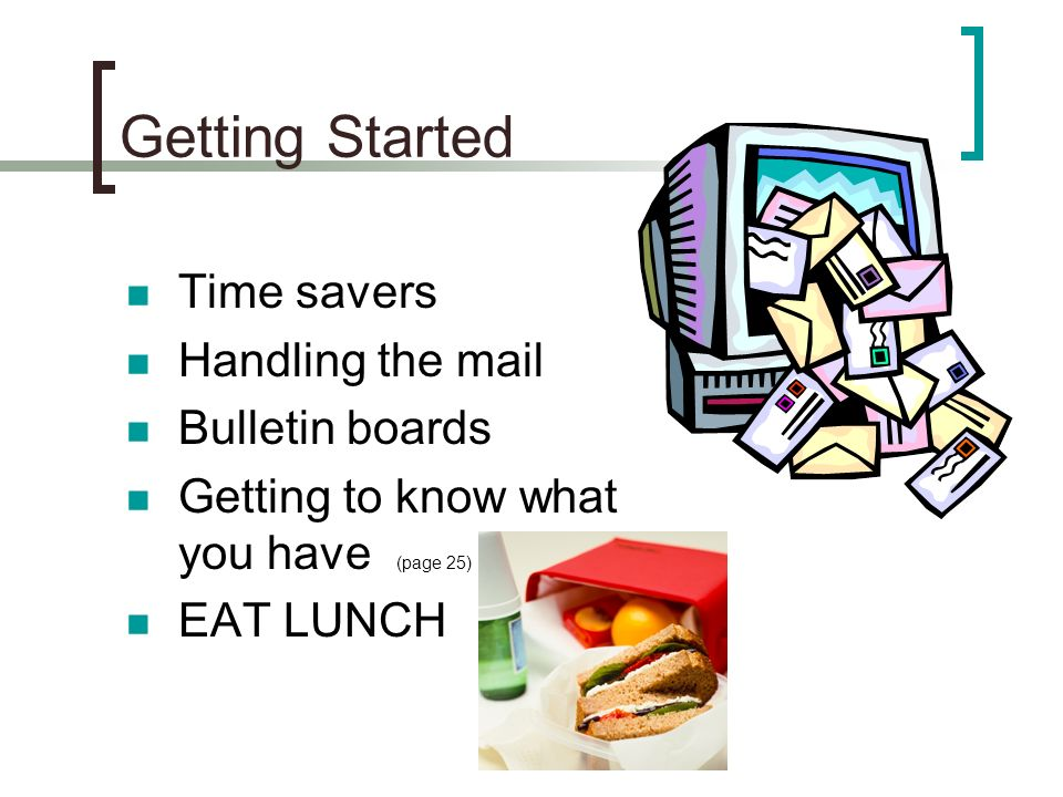 Getting Started Time savers Handling the mail Bulletin boards Getting to know what you have (page 25) EAT LUNCH