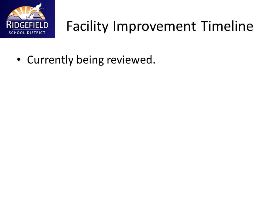 Facility Improvement Timeline Currently being reviewed.
