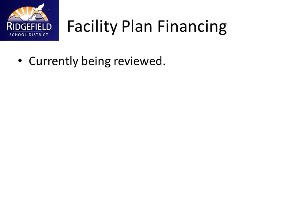 Facility Plan Financing Currently being reviewed.