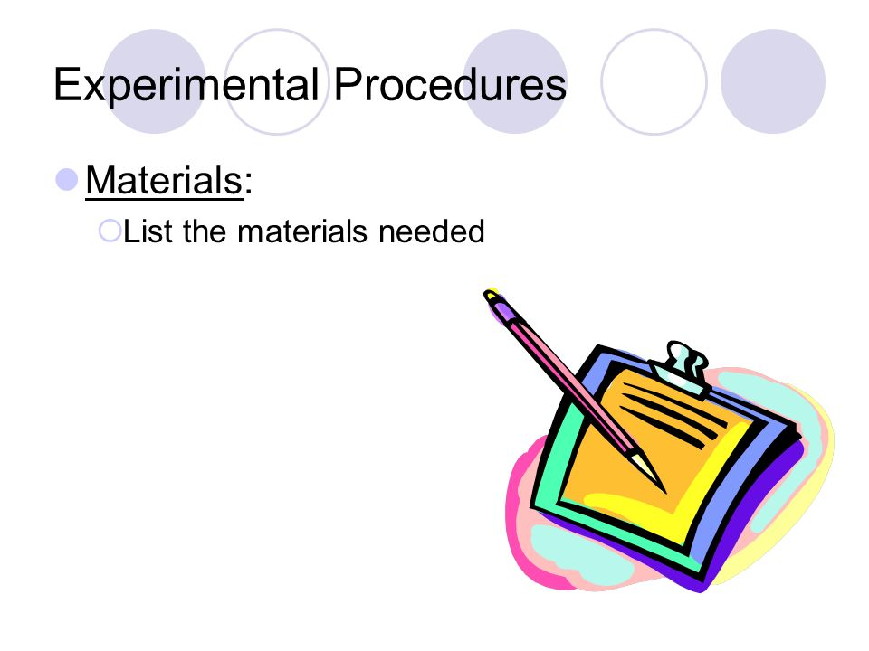 Experimental Procedures Materials: List the materials needed
