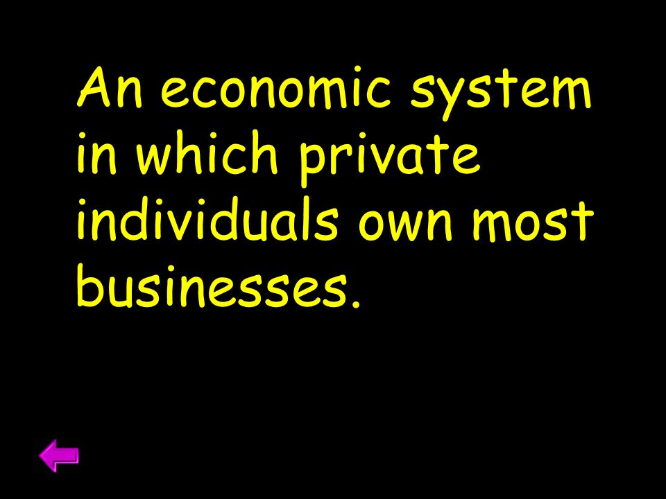 An economic system in which private individuals own most businesses.