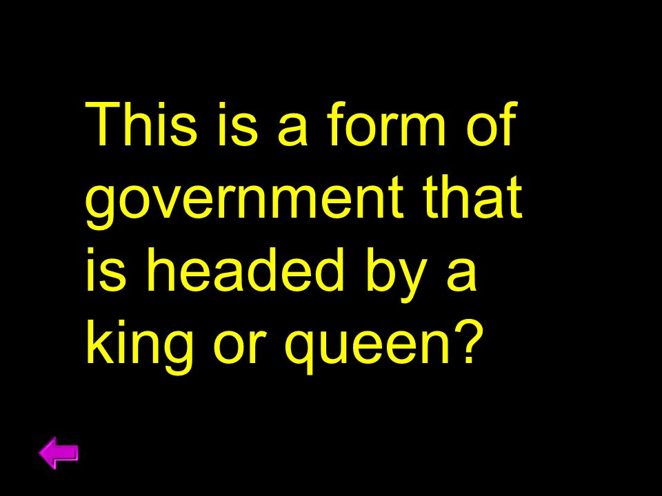This is a form of government that is headed by a king or queen
