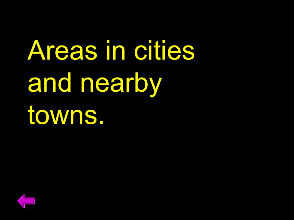 Areas in cities and nearby towns.