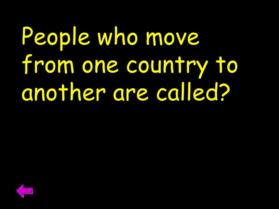 People who move from one country to another are called