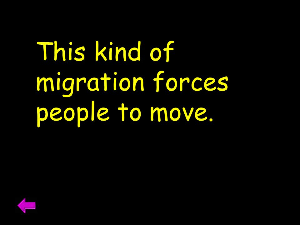 This kind of migration forces people to move.