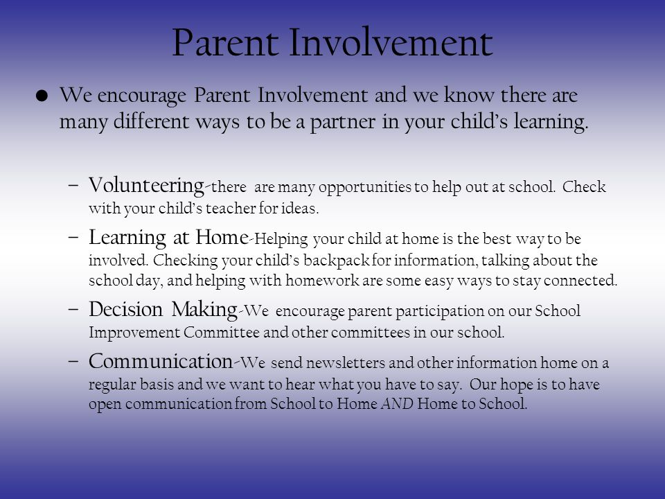 Parent Involvement We encourage Parent Involvement and we know there are many different ways to be a partner in your childs learning.