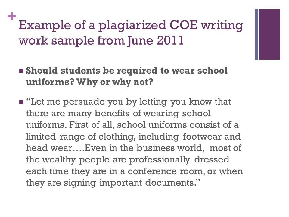 + Example of a plagiarized COE writing work sample from June 2011 Should students be required to wear school uniforms.