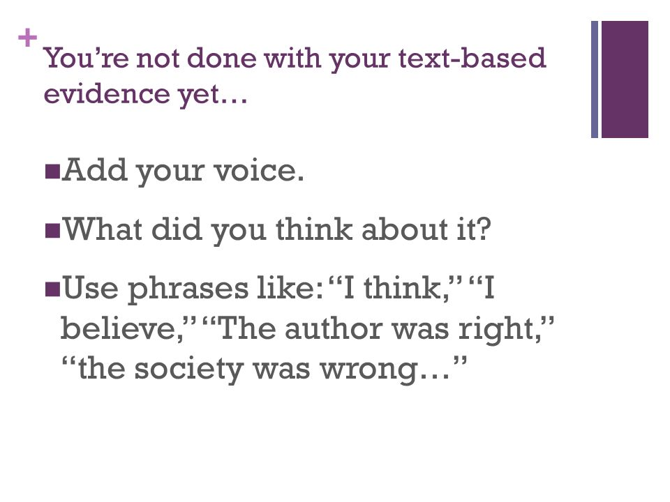 + Youre not done with your text-based evidence yet… Add your voice.