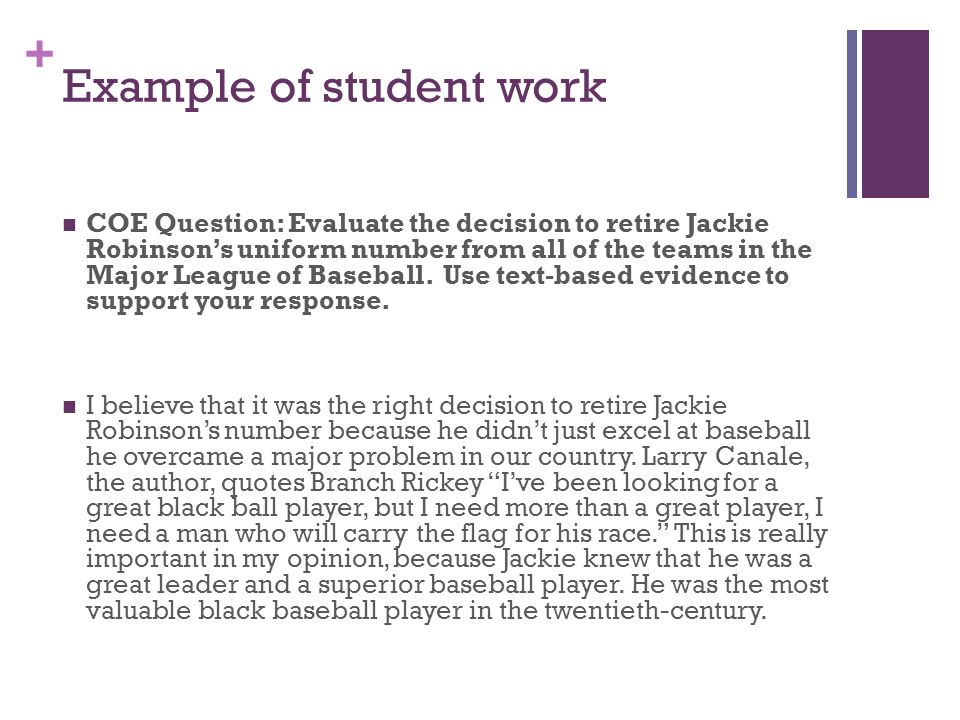 + Example of student work COE Question: Evaluate the decision to retire Jackie Robinsons uniform number from all of the teams in the Major League of Baseball.