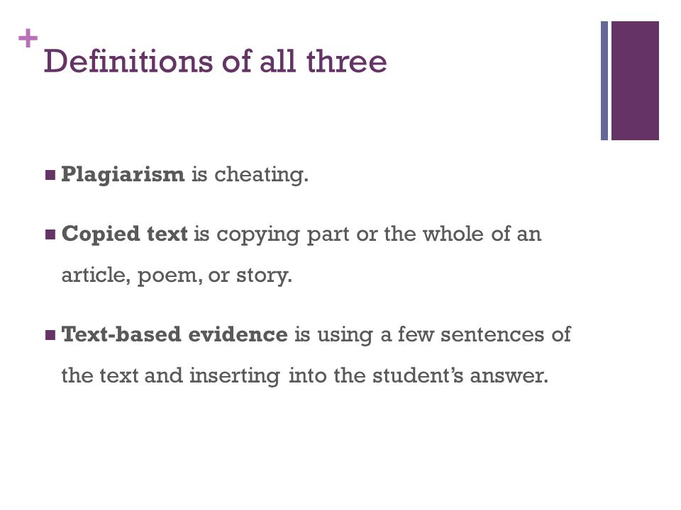 + Definitions of all three Plagiarism is cheating.