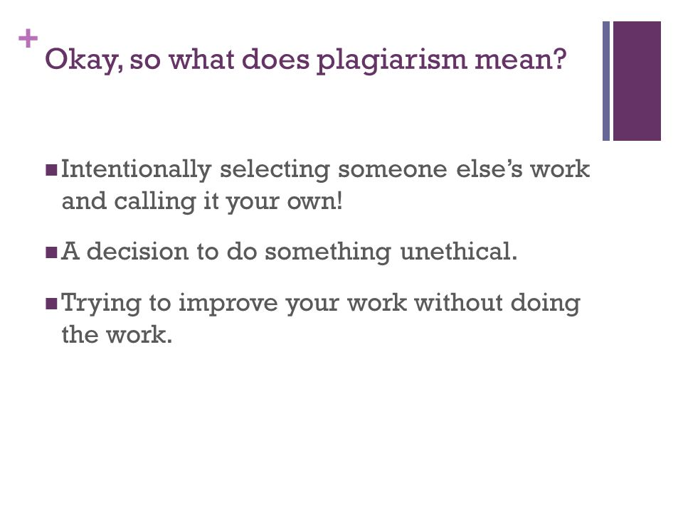 + Okay, so what does plagiarism mean.