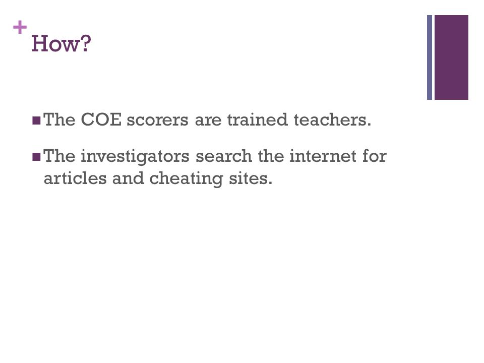 + How. The COE scorers are trained teachers.