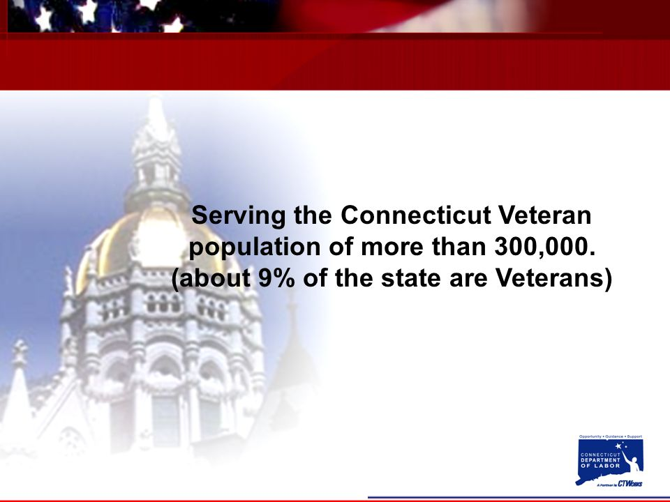 Serving the Connecticut Veteran population of more than 300,000.