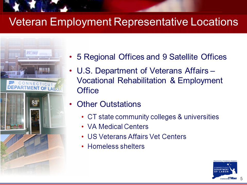 5 Veteran Employment Representative Locations 5 Regional Offices and 9 Satellite Offices U.S.