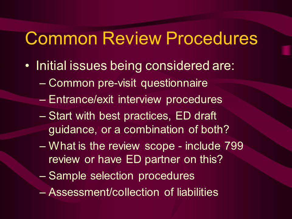Common Review Procedures Initial issues being considered are: –Common pre-visit questionnaire –Entrance/exit interview procedures –Start with best practices, ED draft guidance, or a combination of both.