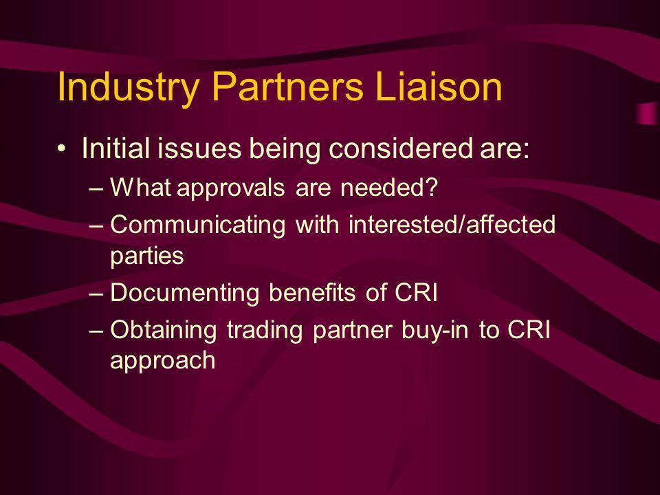 Industry Partners Liaison Initial issues being considered are: –What approvals are needed.