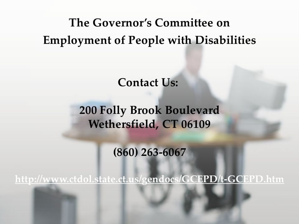 The Governors Committee on Employment of People with Disabilities Contact Us: 200 Folly Brook Boulevard Wethersfield, CT (860)