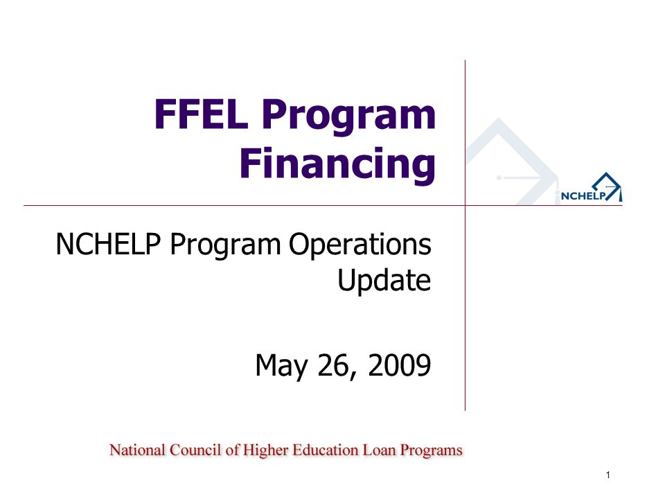 FFEL Program Financing NCHELP Program Operations Update May 26, 2009 1