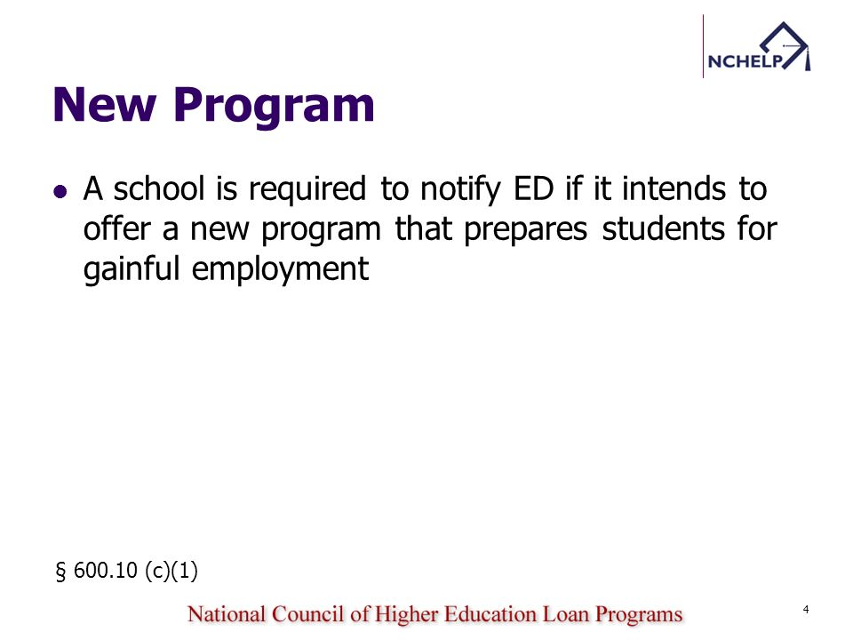 New Program A school is required to notify ED if it intends to offer a new program that prepares students for gainful employment 4 § 600.10 (c)(1)
